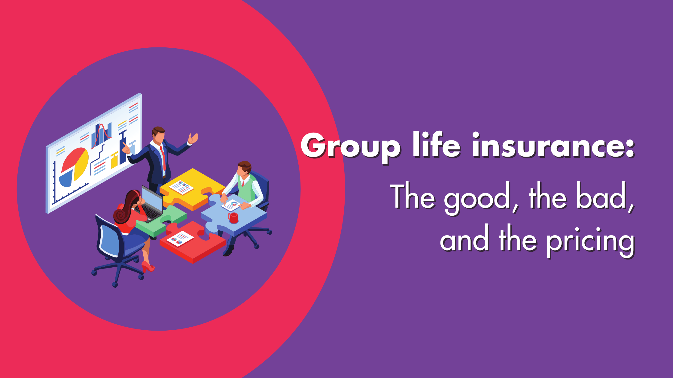 Group Life Insurance The Good The Bad And The Pricing
