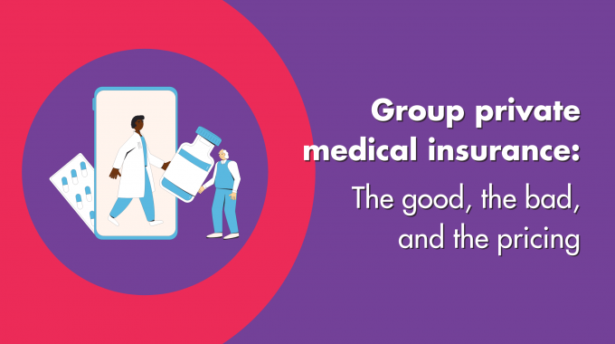 Group Private Medical Insurance: The Good, The Bad & The Pricing