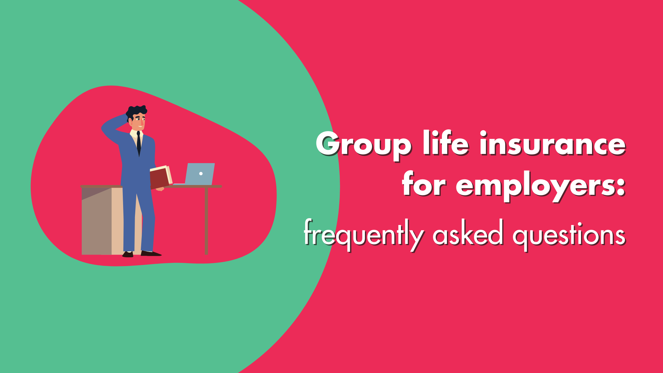 Group Life Insurance For Employers Frequently Asked Questions
