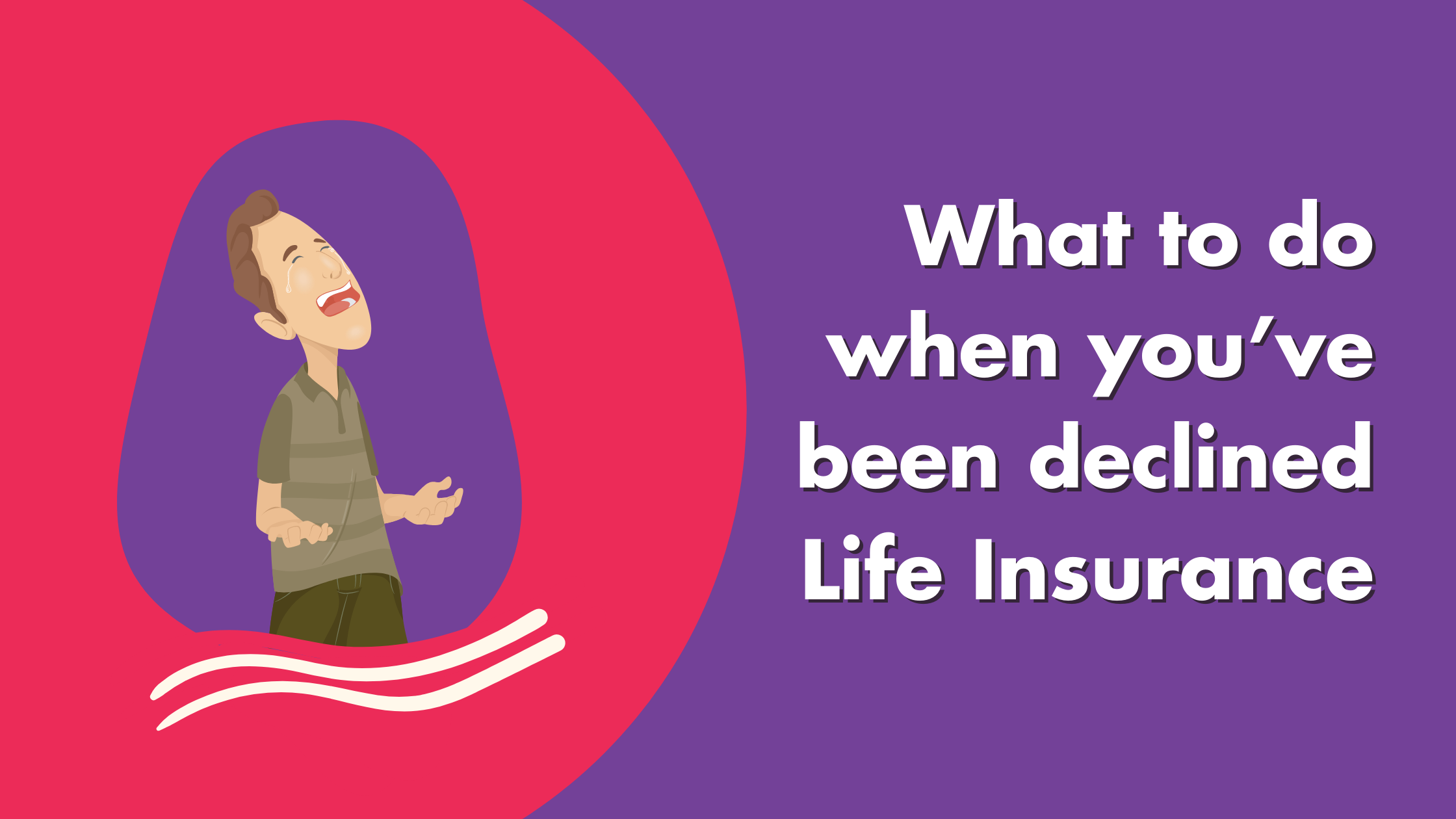 What To Do When You've Been Declined Life Insurance