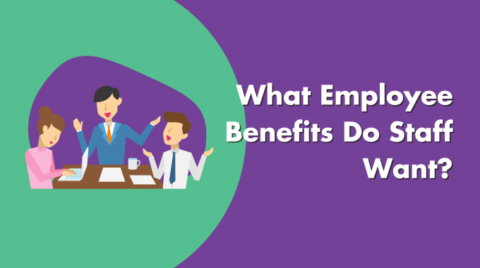 What Employee Benefits Do Staff Want?