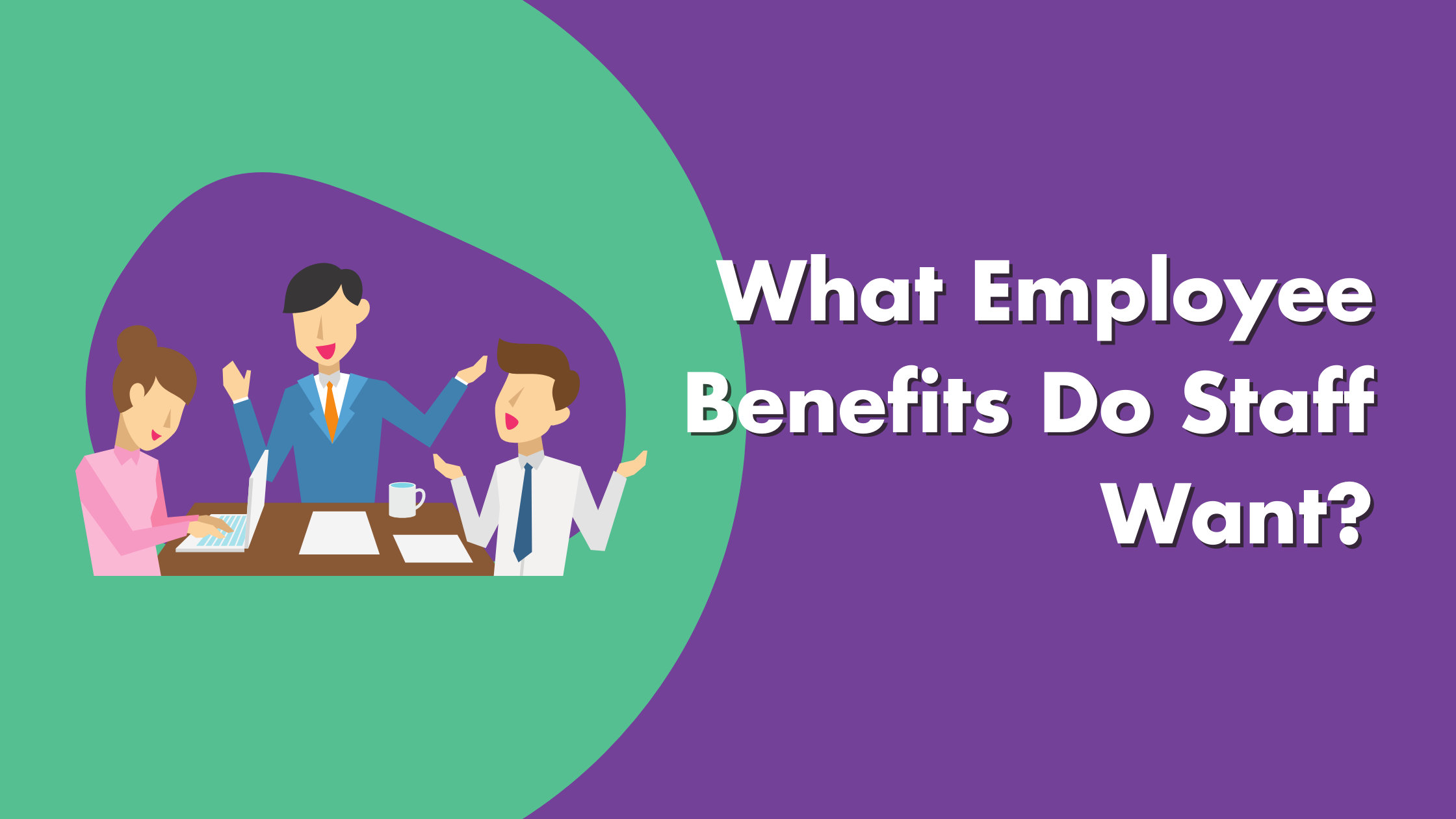 What Employee Benefits Do Staff Want