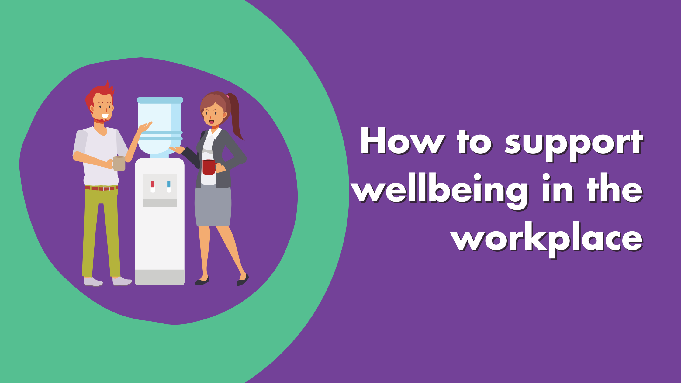 How To Support Wellbeing In The Workplace