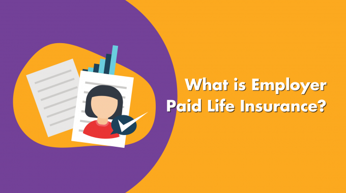 What Is Employer Paid Life Insurance?