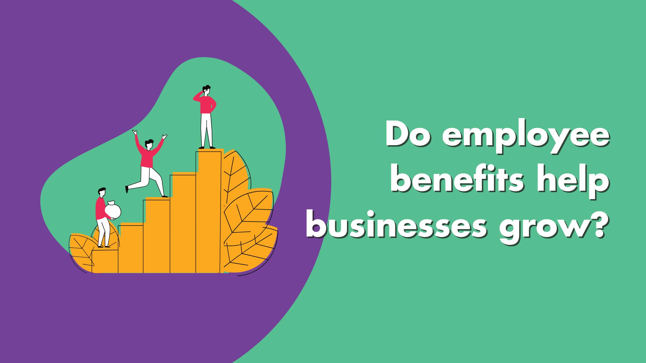 Do Employee Benefits Help Businesses Grow