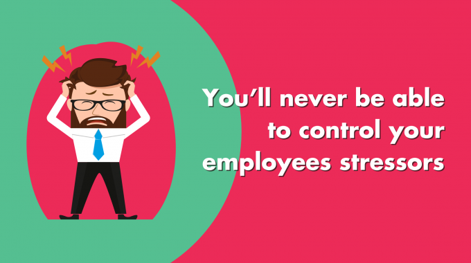 You'll Never Be Able To Control Your Employees Stressors, So Try These 4 Easy Things Instead