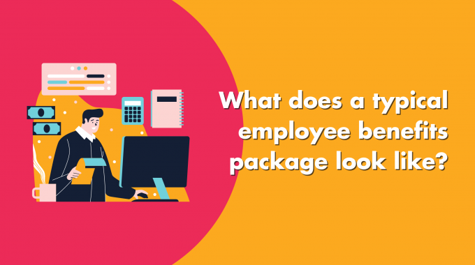 What Does A Typical Employee Benefits Package Look Like?