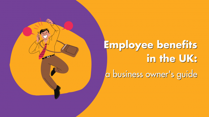 Employee Benefits In The UK: A Business Owners Guide