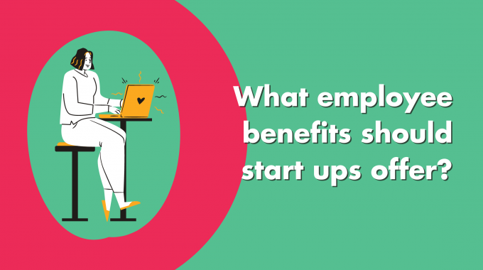 What Employee Benefits Should Startups Offer?