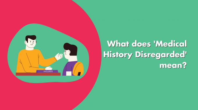 What Does 'Medical History Disregarded' Mean?