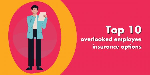 Top 10 Overlooked Employee Insurance Options