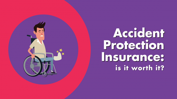 What Is Accident Protection Insurance? And Is It Worth It?