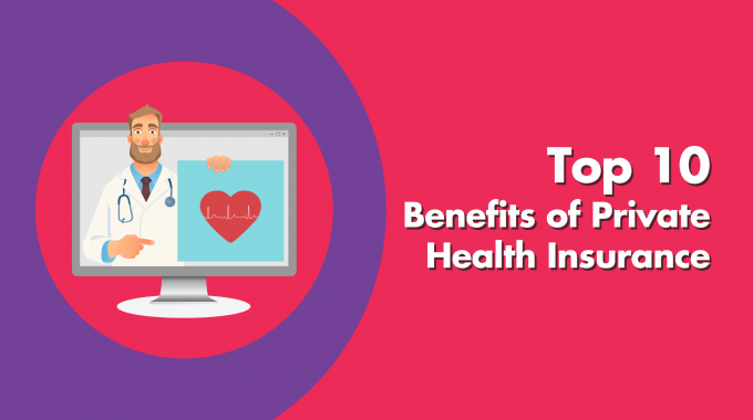 Top 10 Benefits Of Private Health Insurance