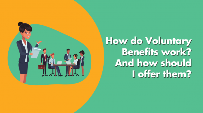 How Do Voluntary Benefits Work? And Why Should I Offer Them?