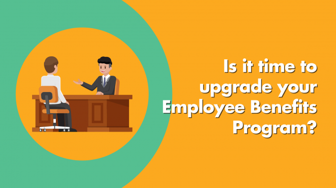 Is It Time To Upgrade Your Employee Benefits Program?
