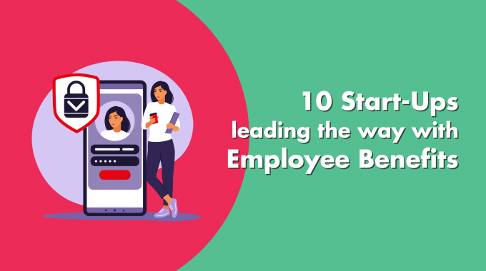 10 Start-ups Leading The Way With Employee Benefits