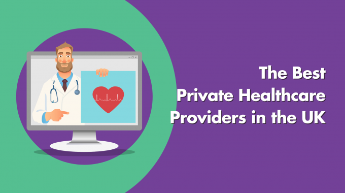 The Best Private Healthcare Providers In The UK